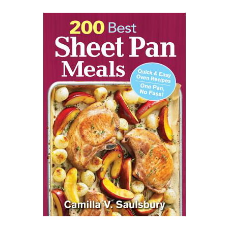 200 Best Sheet Pan Meals : Quick and Easy Oven Recipes One Pan, No Fuss!