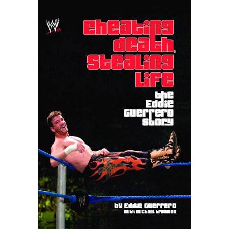 Eddie Guerrero Latino Heat - Cheating Death, Stealing Life : The Eddie Guerrero Story