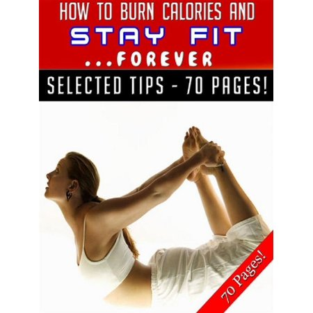 How To Burn Calories And Stay Fit … Forever -