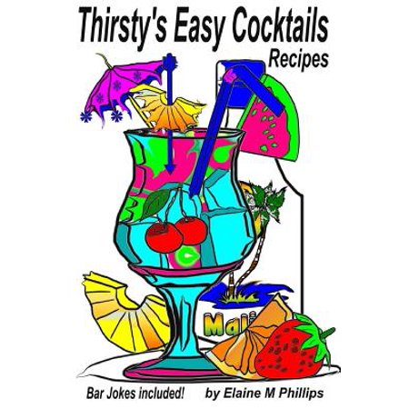 Thirsty's Easy Cocktails : A Collection of Simple Recipes, No Fancy Stuff Required. No Shakers, No Strainers, No Blenders, No Measuring Cups, Just Easy Peasy!! Let Me Say That Again, Easy Peasy! (Simple Halloween Cocktails Recipes)