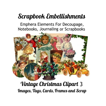 Scrapbook Embellishments : Emphera Elements for Decoupage, Notebooks, Journaling or Scrapbooks. Vintage Christmas Clipart 3 Images, Tags, Cards, Frames and Scrap ()