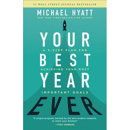 Your Best Year Ever : A 5-Step Plan for Achieving Your Most Important
