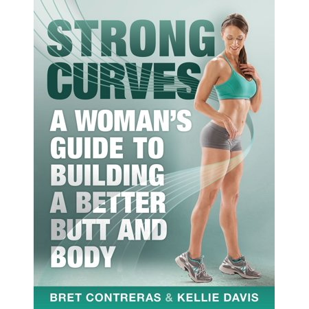 Strong Curves : A Woman's Guide to Building a Better Butt and