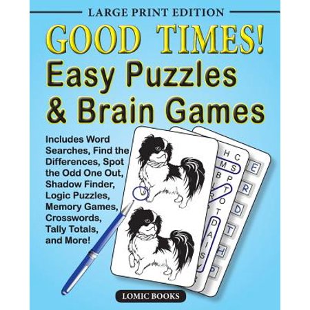 Good Times! Easy Puzzles & Brain Games : Includes Word Searches, Find the Differences, Shadow Finder, Spot the Odd One Out, Logic Puzzles, Crosswords, Memory Games, Tally Totals and (Same Word 4 Times In A Row)