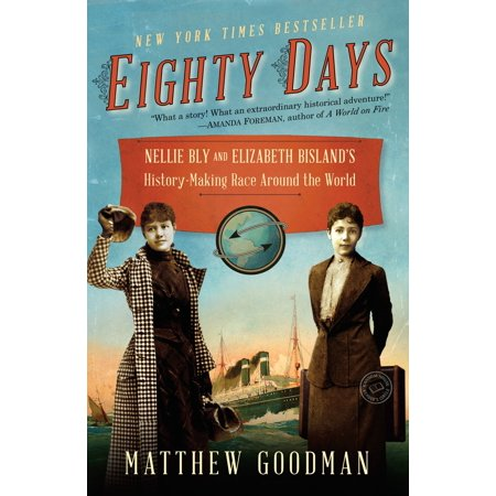 Eighty Days : Nellie Bly and Elizabeth Bisland's History-Making Race Around the