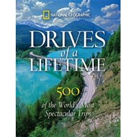 Drives of a Lifetime : 500 of the World's Most Spectacular Trips
