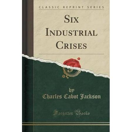 Six Industrial Crises  Classic Reprint