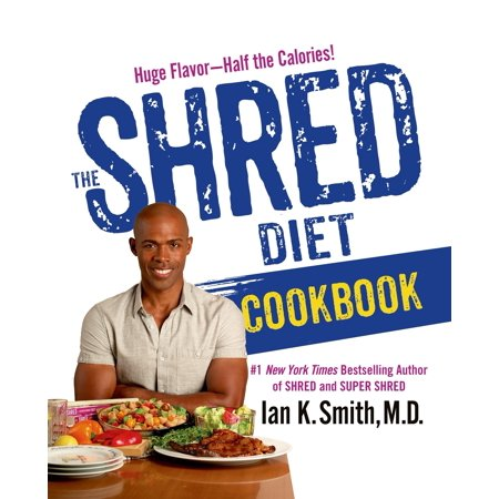 The Shred Diet Cookbook : Huge Flavors - Half the (Best Low Calorie Cookbooks)