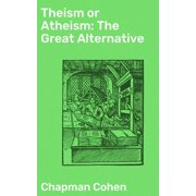 Theism or Atheism: The Great Alternative - eBook