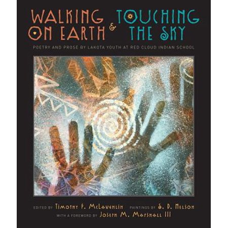 Walking on Earth and Touching the Sky : Poetry and Prose by Lakota Youth at Red Cloud Indian