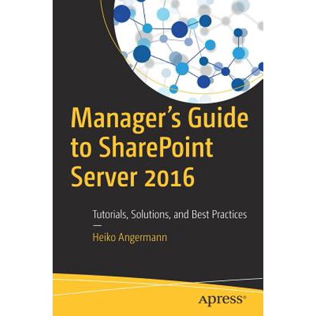 Manager's Guide to Sharepoint Server 2016 : Tutorials, Solutions, and Best