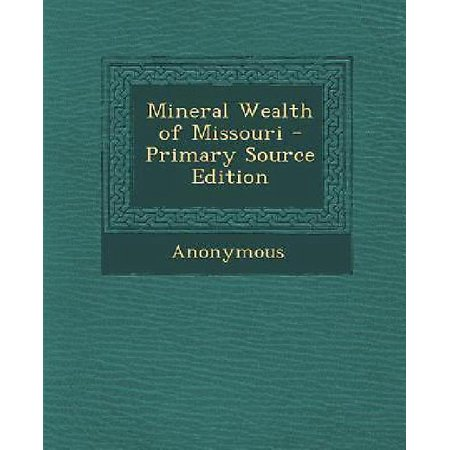 Mineral Wealth Of Missouri  Primary Source