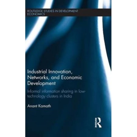 Industrial Innovation  Networks  And Economic Development  Informal Information Sharing In Low Technology Clusters In India