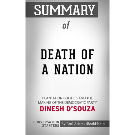 Summary of Death of a Nation: Plantation Politics and the Making of the Democratic Party by Dinesh D'Souza | Conversation Starters - eBook](Party City Plantation)