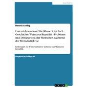 Unterrichtsentwurf für Klasse 9 im Fach Geschichte. Weimarer Republik - Probleme und Denkweisen der Menschen während der Wirtschaftskrise - eBook