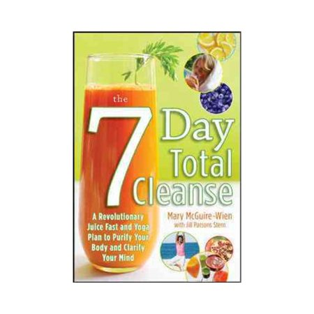The Seven-Day Total Cleanse: A Revolutionary Juice Fast and Yoga Plan to Purify Your Body and Clarify Your Mind