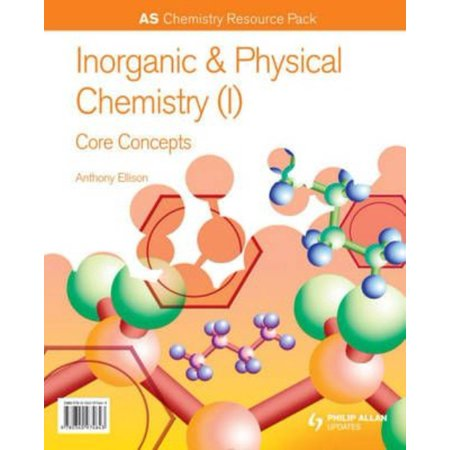 Inorganic   Physical Chemistry  I   As Chemistry Core Concepts