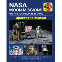 NASA Moon Missions Operations Manual : 1969 - 1972 (Apollo 12, 14, 15, 16 and 17) - An insight into the engineering, technology and operation of NASA's advanced lunar flights