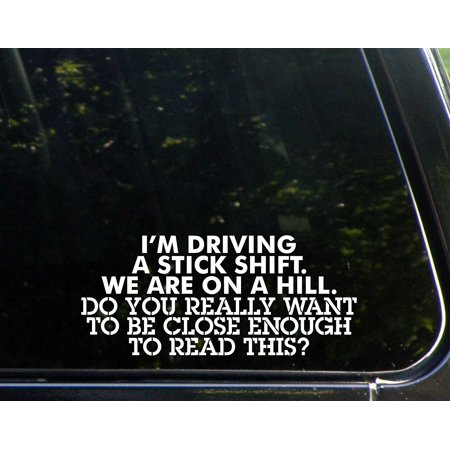 I'm Driving A Stick Shift. We're On A Hill. Do You Really Want To Be Close Enough To Read This? - 8-1/2