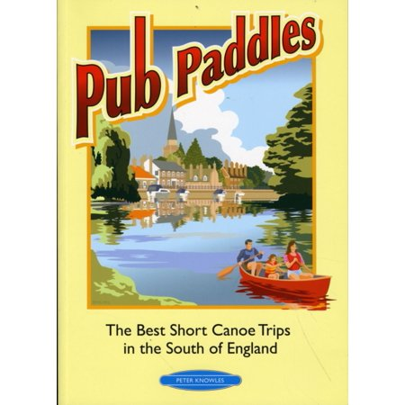 Pub Paddles - The Best Short Canoe Trips in the South of England