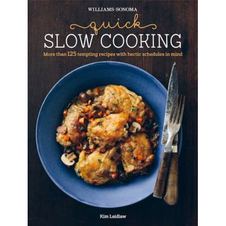 Williams Sonoma Quick Slow Cooking