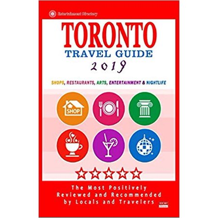 Toronto travel guide 2019 : shops, restaurants, arts, entertainment and nightlife in toronto, canada: