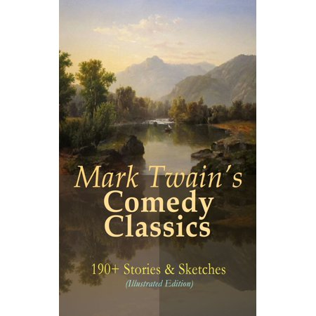 Mark Twain's Comedy Classics: 190+ Stories & Sketches (Illustrated Edition) - eBook