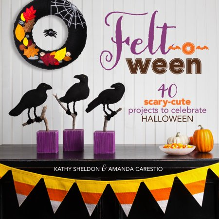Felt-O-Ween : 40 Scary-Cute Projects to Celebrate Halloween - Halloween Project Britain