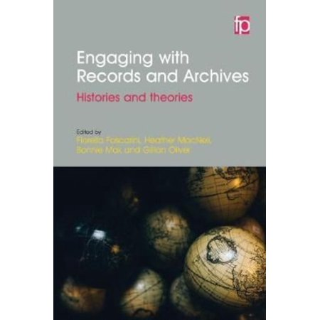 Engaging With Records And Archives  Histories And Theories