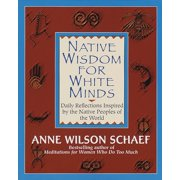 Native Wisdom for White Minds : Daily Reflections Inspired by the Native Peoples of the World (Paperback)