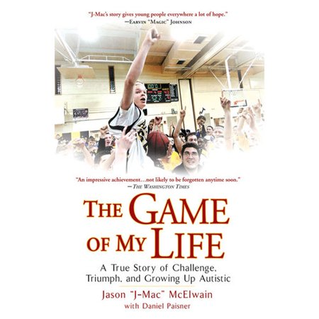 The Game Of My Life  A True Story Of Challenge  Triumph  And Growing Up Autistic