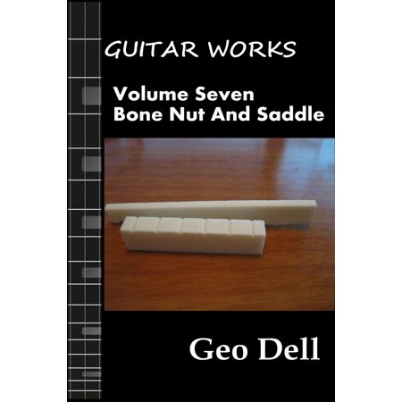 Guitar Works Volume Seven: Bone Nut and Saddle - eBook