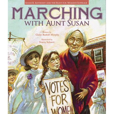 Marching with Aunt Susan : Susan B. Anthony and the Fight for Women's