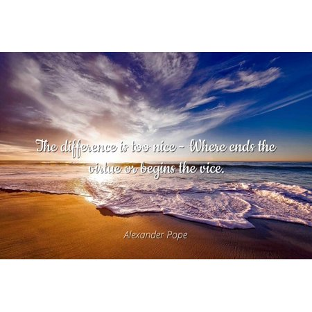 Alexander Pope - The difference is too nice - Where ends the virtue or begins the vice. - Famous Quotes Laminated POSTER PRINT 24X20.