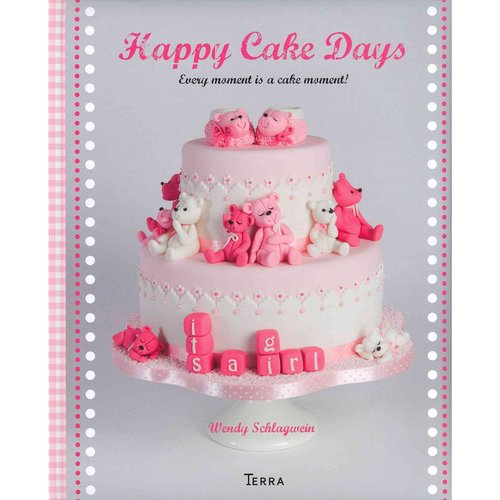 Happy Cake Days: Decorate Your Own Cakes to Celebrate Life's Milestones