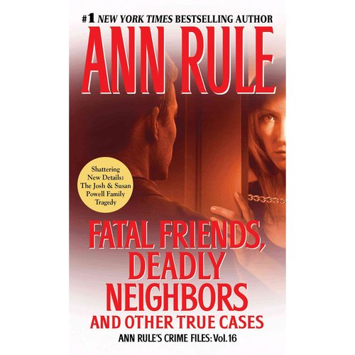 Fatal Friends, Deadly Neighbors and Other True Cases