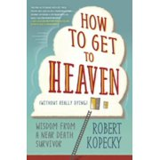 How to Get to Heaven (Without Really Dying) - eBook