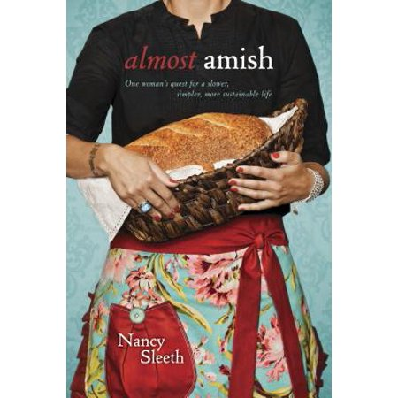 Almost Amish : One Woman's Quest for a Slower, Simpler, More Sustainable Life