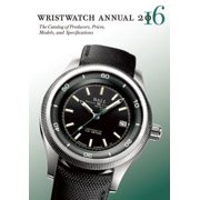 Wristwatch Annual 2016 : The Catalog of Producers, Prices, Models, and Specifications