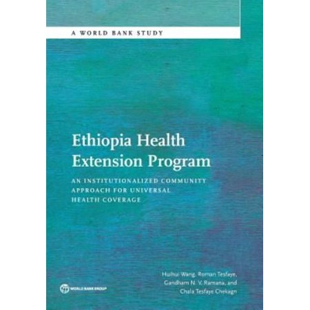 Ethiopia Health Extension Program  An Institutionalized Community Approach For Universal Health Coverage