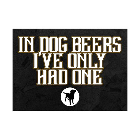In Dog Beers I've Only Had One Print Dog Picture Large Fun Drinking Humor Bar Wall Decoration Sign  Aluminum M, 12x18](Beer Themed Decorations)
