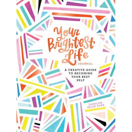 Your Brightest Life Journal : A Creative Guide to Becoming Your Best