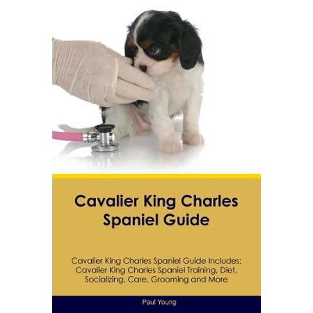 Cavalier King Charles Spaniel Guide Cavalier King Charles Spaniel Guide Includes : Cavalier King Charles Spaniel Training, Diet, Socializing, Care, Grooming, Breeding and More