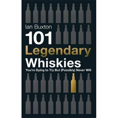 101 Legendary Whiskies You're Dying to Try But (Possibly) Never (Never Try To Teach A Pig To Sing)