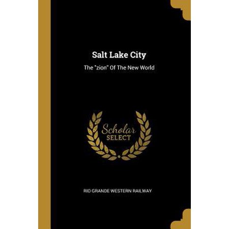 Salt Lake City : The zion Of The New World