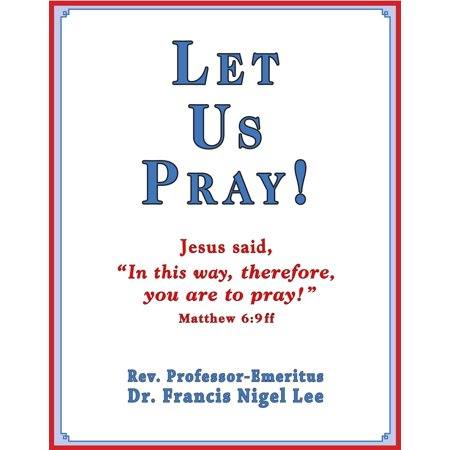 Let Us Pray!: Study of The Lord's Prayer and Other Bible Prayer - (Bible Let Us Make Man In Our Image)