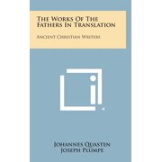 The Works of the Fathers in Translation: Ancient Christian Writers Hardcover