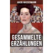 Gesammelte Erzählungen von Jakob Wassermann - eBook