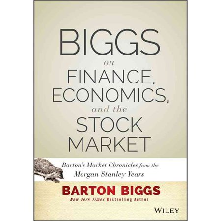 Biggs On Finance  Economics  And The Stock Market  Bartons Market Chronicles From The Morgan Stanley Years