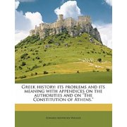 "Greek History : Its Problems and Its Meaning with Appendices on the Authorities and on ""The Constitution of Athens."""